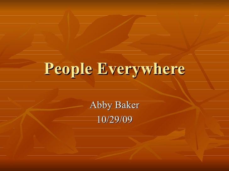 People Everywhere Abby Baker 10/29/09