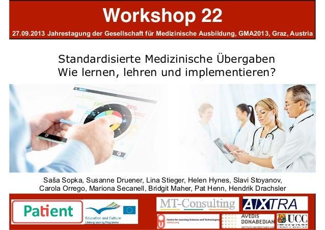Workshop 22 27.09.2013 Jahrestagung der Gesellschaft für Medizinische Ausbildung, GMA2013, Graz, Austria ,  Standardisier...