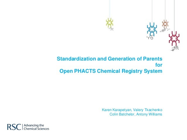 Standardization and Generation of Parents for Open PHACTS Chemical Registry System Karen Karapetyan, Valery Tkachenko Coli...