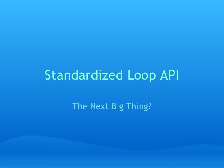 Standardized Loop API The Next Big Thing?