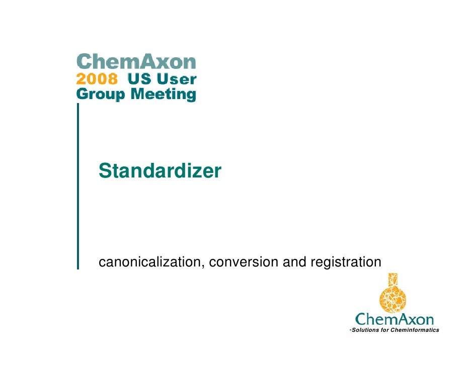 Standardizer, canonicalization and chemical business rules for structure database handling: US UGM 2008