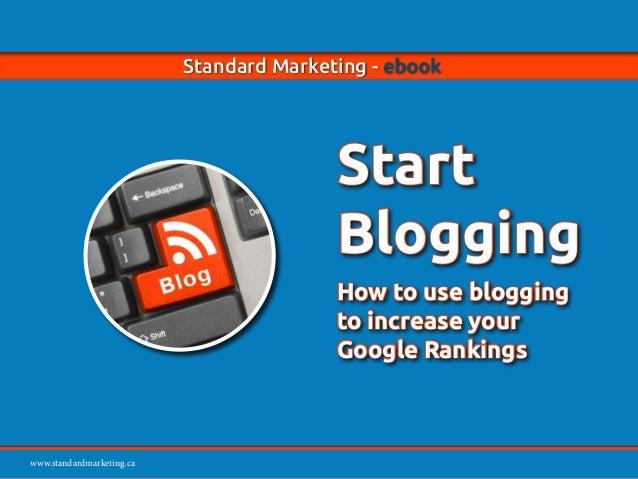 www.standardmarketing.ca Standard Marketing - ebook - Start Blogging Page 1 www.standardmarketing.ca Standard Marketing - ...
