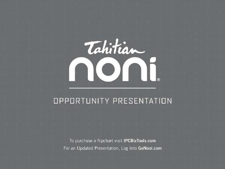 Tahitian Nowni Opportunity  Presentation For an updated presentation, log into GoNoni.com