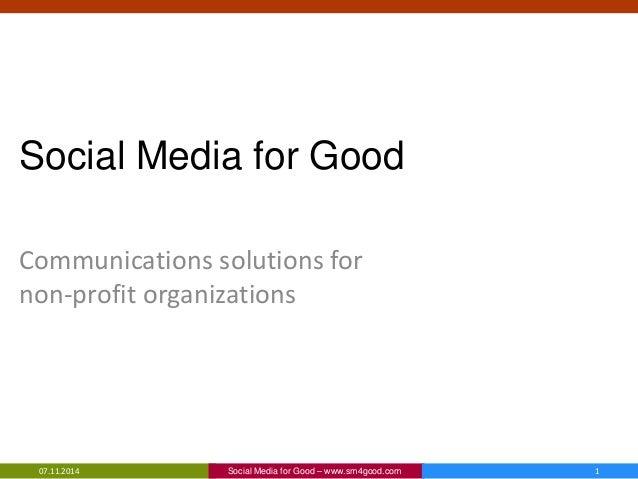 Social Media for Good  Communications solutions for  non-profit organizations  Social Media for 07.11.2014 Good – www.sm4g...