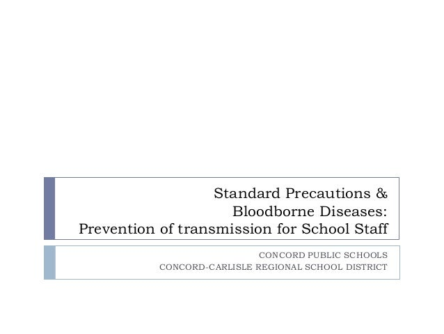 Standard Precautions & Bloodborne Diseases: Prevention of transmission for School Staff CONCORD PUBLIC SCHOOLS CONCORD-CAR...