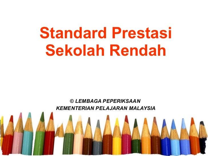 Standard Prestasi Sekolah Rendah © LEMBAGA PEPERIKSAAN  KEMENTERIAN PELAJARAN MALAYSIA