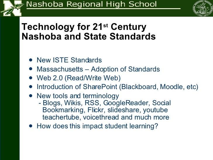 Technology for 21 st  Century Nashoba and State Standards <ul><li>New ISTE Standards </li></ul><ul><li>Massachusetts – Ado...