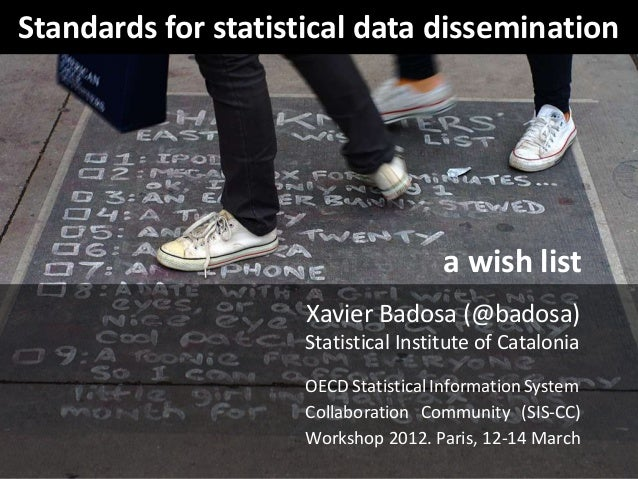 Standards for statistical data dissemination                                      a wish list                     Xavier B...