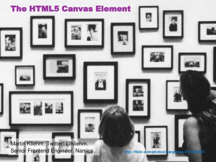 Standards.Next: HTML5 Canvas     Martin Kliehm @kliehm Senior Frontend Engineer.                                          ...