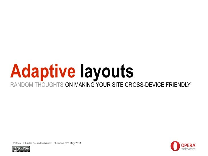 Adaptive layoutsRANDOM THOUGHTS ON MAKING YOUR SITE CROSS-DEVICE FRIENDLYPatrick H. Lauke / standards>next / London / 28 M...