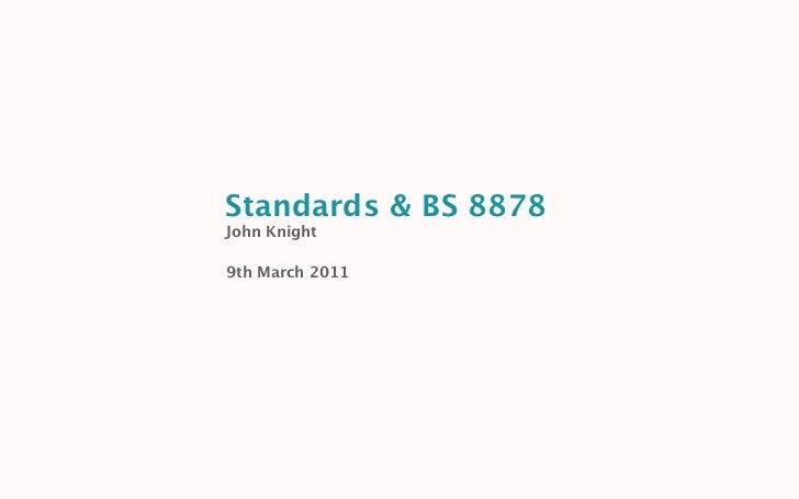 Standards & BS 8878John Knight9th March 2011