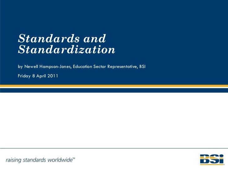 Standards and Standardization by Newell Hampson-Jones, Education Sector Representative, BSI Friday 8 April 2011