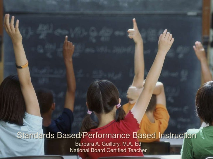Standards Based/Performance Based Instruction                Barbara A. Guillory, M.A. Ed              National Board Cert...