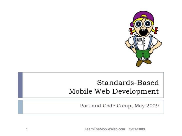 Standards-BasedMobile Web Development<br />Portland Code Camp, May 2010<br />5/22/2010<br />1<br />LearnTheMobileWeb.com<b...