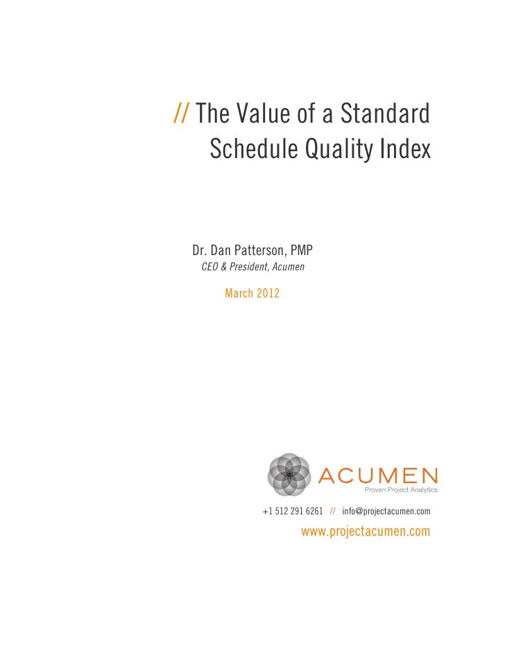 // The Value of a Standard    Schedule Quality Index Dr. Dan Patterson, PMP  CEO & President, Acumen       March 2012     ...