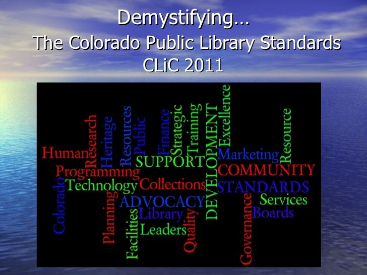 Demystifying…   The Colorado Public Library Standards CLiC 2011