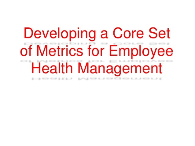Developing a Core Setof Metrics for EmployeeHealth Management