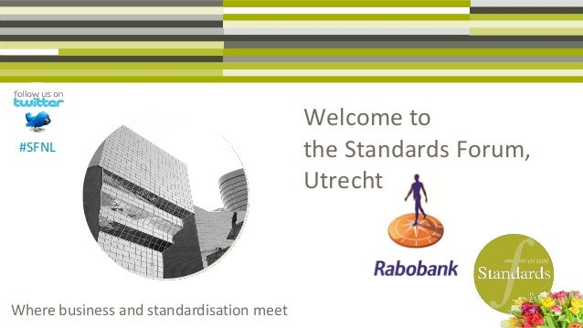 Welcome to the Standards Forum, Utrecht #SFNL Where business and standardisation meet
