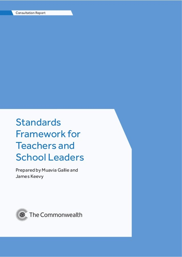 Consultation Report Standards Framework for Teachers and School Leaders Prepared by Muavia Gallie and James Keevy
