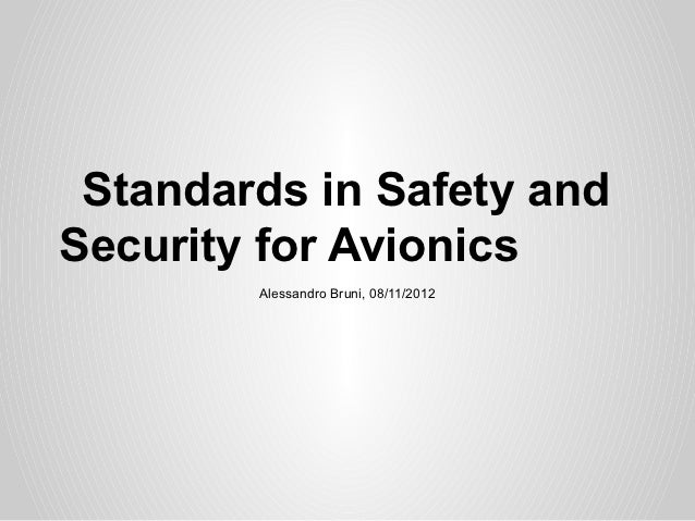 Standards in Safety andSecurity for Avionics        Alessandro Bruni, 08/11/2012