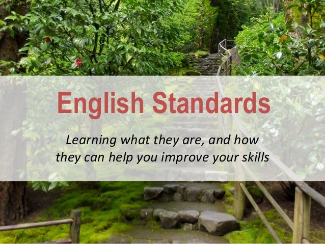 English Standards  Learning what they are, and howthey can help you improve your skills