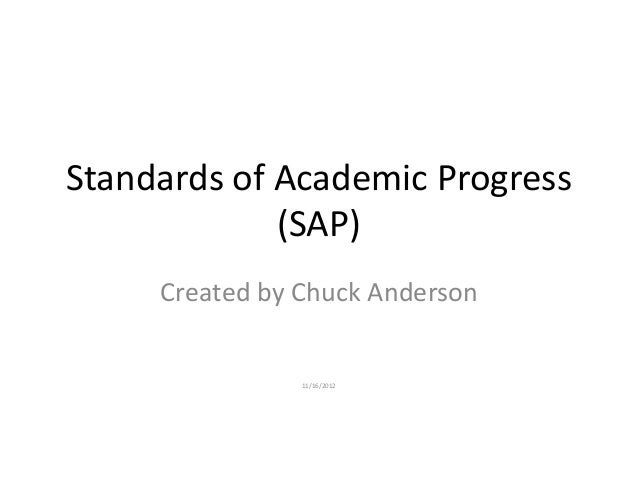 Standards of Academic Progress             (SAP)     Created by Chuck Anderson                11/16/2012