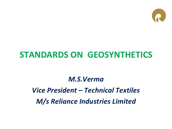 STANDARDS ON GEOSYNTHETICS             M.S.Verma  Vice President – Technical Textiles   M/s Reliance Industries Limited