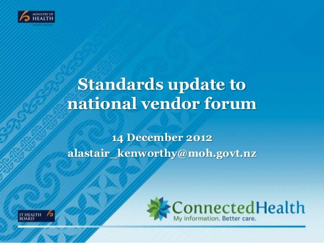 Standards update tonational vendor forum        14 December 2012alastair_kenworthy@moh.govt.nz