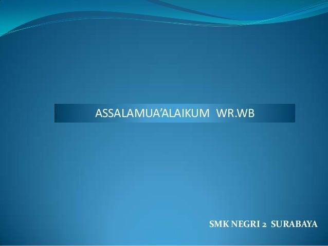 ASSALAMUA'ALAIKUM WR.WB                SMK NEGRI 2 SURABAYA