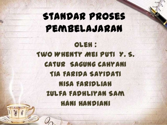 Standar Proses Pembelajaran          Oleh :Two Whenty Mei Puti Y. S.  Catur Sagung Cahyani   Tia Farida Sayidati      Nisa...