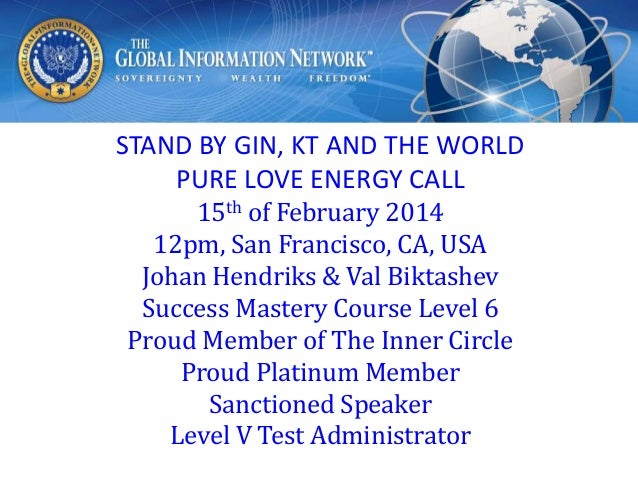 STAND BY GIN, KT AND THE WORLD PURE LOVE ENERGY CALL 15th of February 2014 12pm, San Francisco, CA, USA Johan Hendriks & V...