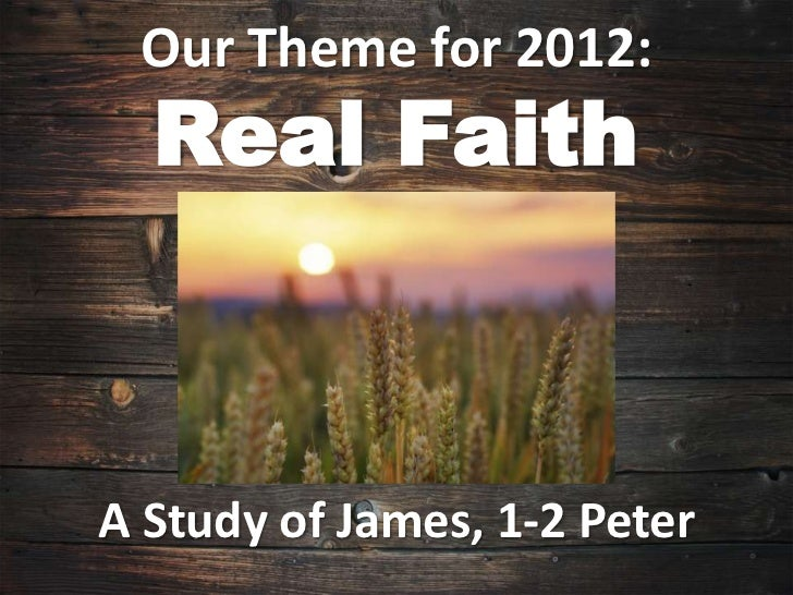 Our Theme for 2012:  Real FaithA Study of James, 1-2 Peter