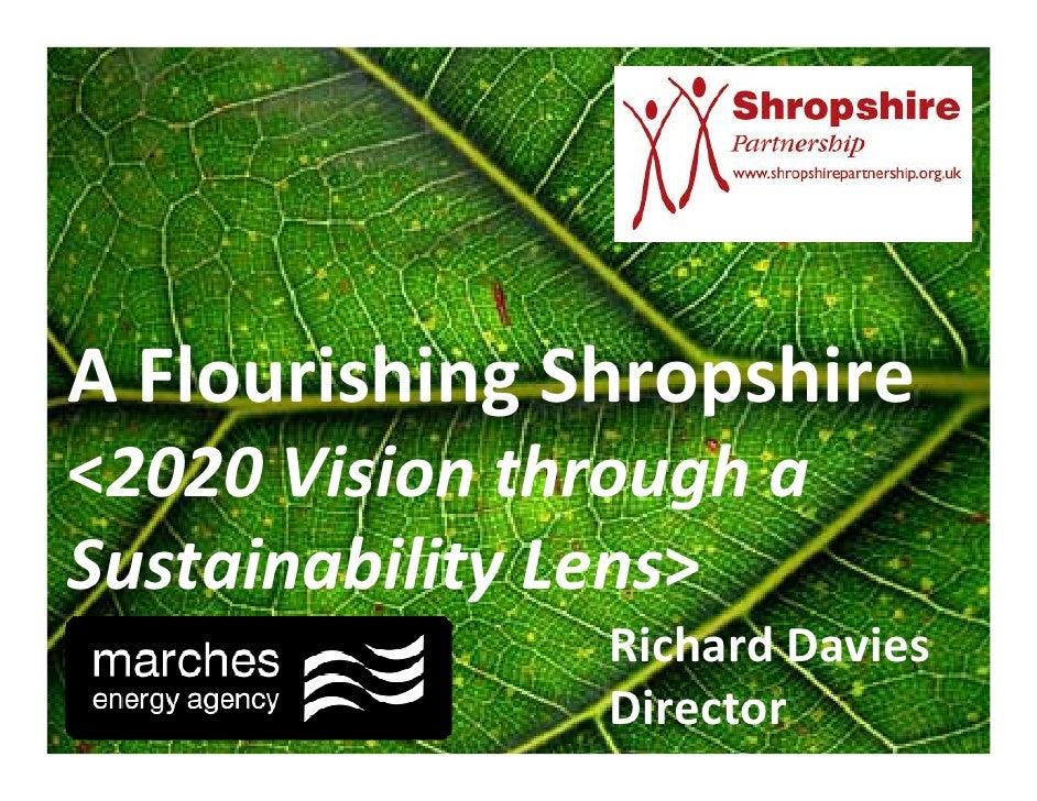 A Flourishing Shropshire <2020 Vision through a Sustainability Lens>                 Richard Davies                 Direct...