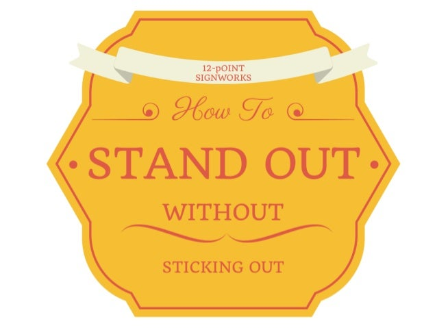 How to Use Your Signage for Branding: standing out, not sticking out