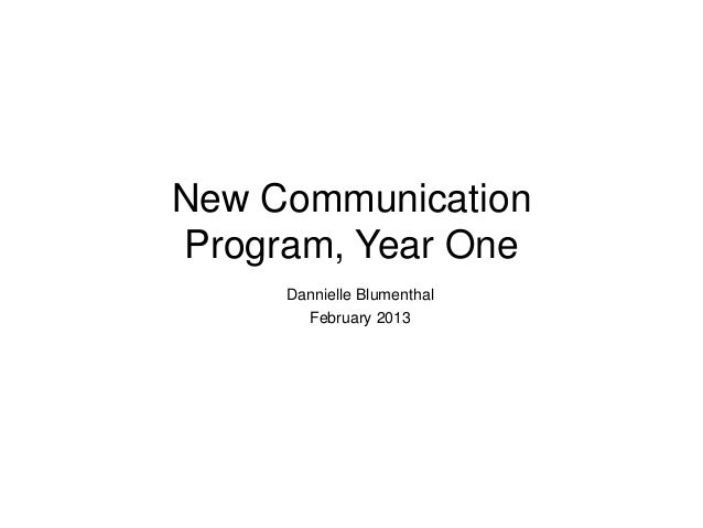New CommunicationProgram, Year One     Dannielle Blumenthal       February 2013