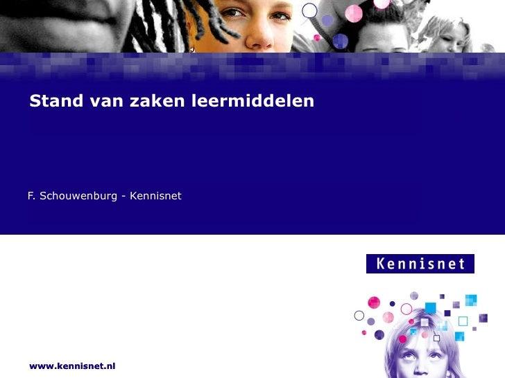 Stand van zaken leermiddelen F. Schouwenburg - Kennisnet