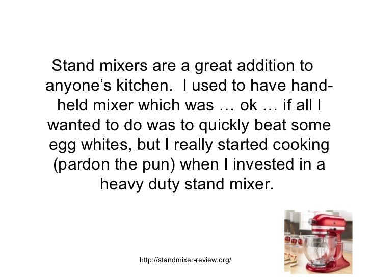 <ul><li>Stand mixers are a great addition to anyone's kitchen.  I used to have hand-held mixer which was … ok … if all I w...
