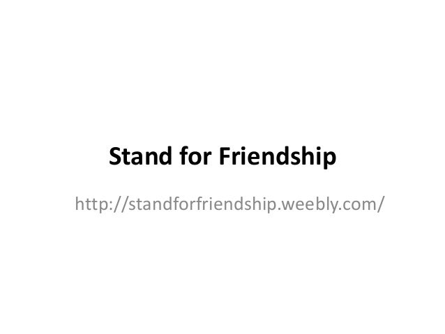 Stand for Friendship http://standforfriendship.weebly.com/