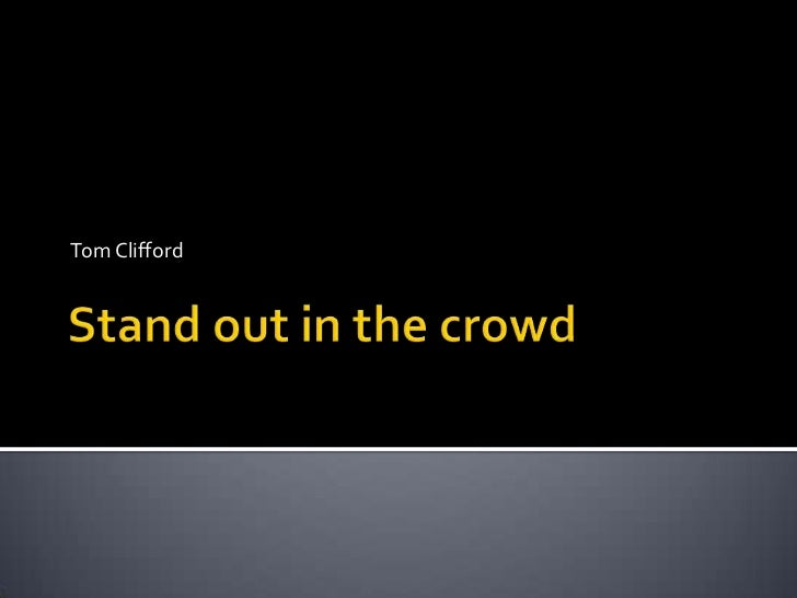 Stand out in the crowd<br />Tom Clifford<br />