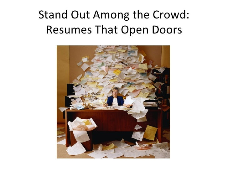 Stand Out Among the Crowd: Resumes That Open Doors