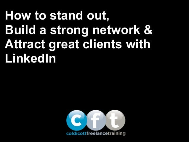How to stand out, Build a strong network & Attract great clients with LinkedIn