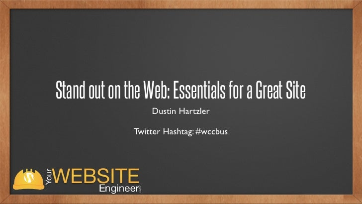 Stand out on the Web: Essentials for a Great Site                   Dustin Hartzler               Twitter Hashtag: #wccbus