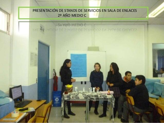 PRESENTACIÓN DE STANDS DE SERVICIOS EN SALA DE ENLACES2º AÑO MEDIO C