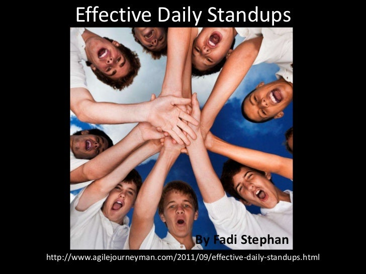 Effective Daily Standups                                     By Fadi Stephanhttp://www.agilejourneyman.com/2011/09/effecti...