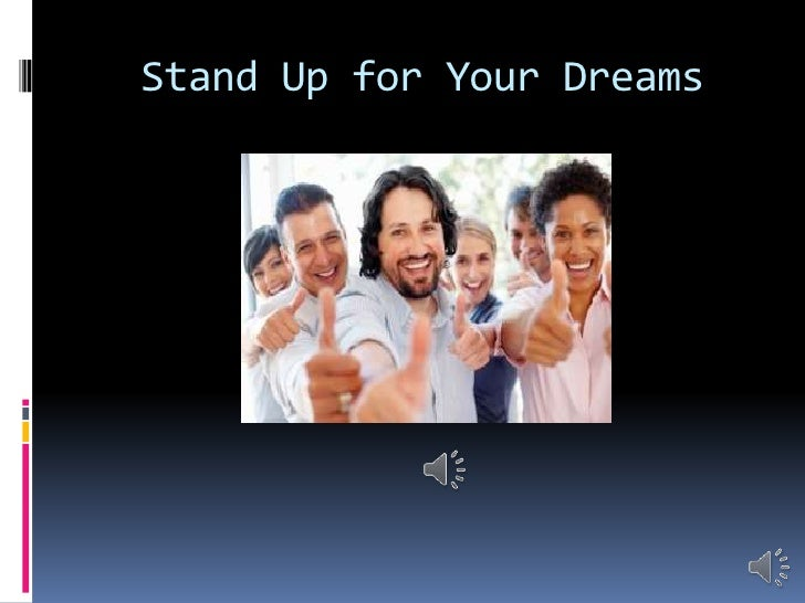 Stand up for your dreams