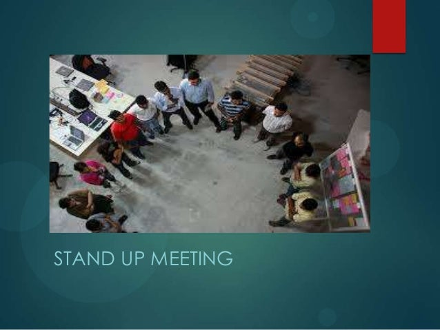 STAND UP MEETING