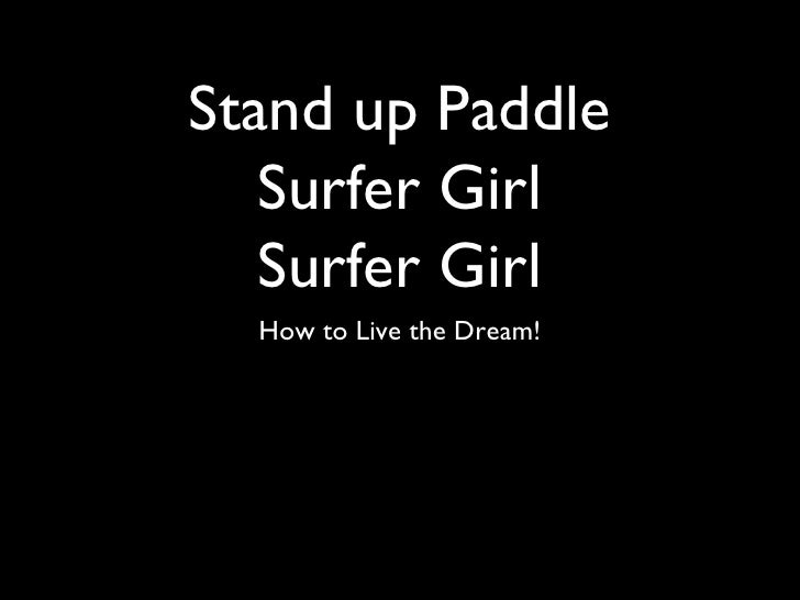 Stand up Paddle   Surfer Girl   Surfer Girl  How to Live the Dream!