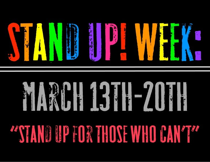 "Stand Up! Week: March 13th-20th""stand up for those who can't"""