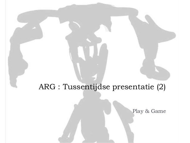 ARG : Tussentijdse presentatie (2)                         Play & Game