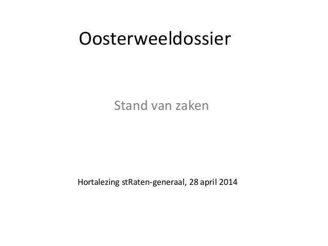 Oosterweeldossier Stand van zaken Hortalezing stRaten-generaal, 28 april 2014